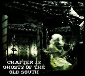 Chapter 12 - Ghosts of the Old South