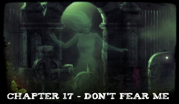 Chapter 17 - Don't Fear Me